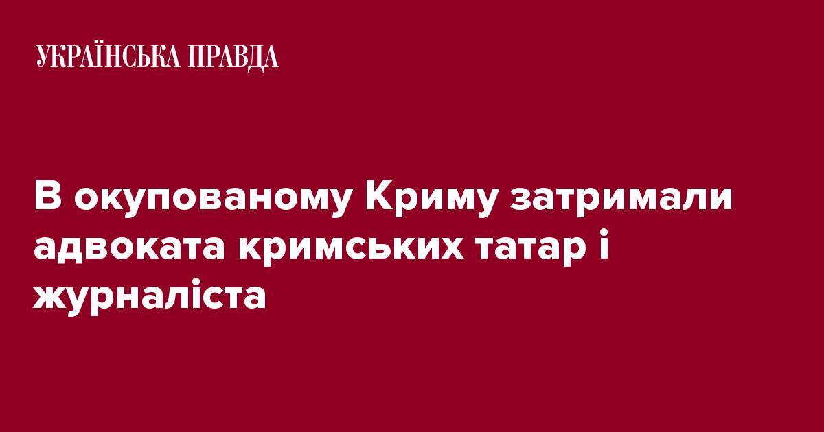religions.unian.ua В окупованому Криму затримали адвоката кримських татар і  журналіста 9e3c78549a4a8